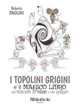 I topolini grigini e il magico libro del bianco, del nero e del grigio