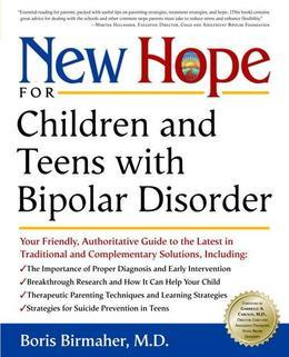 New Hope for Children and Teens with Bipolar Disorder: Your Friendly, Authoritative Guide to the Latest in Traditional and Complementar y Solutions