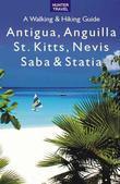 Antigua, Anguilla, St. Kitts, Nevis, Saba & Statia - A Walking & Hiking Guide