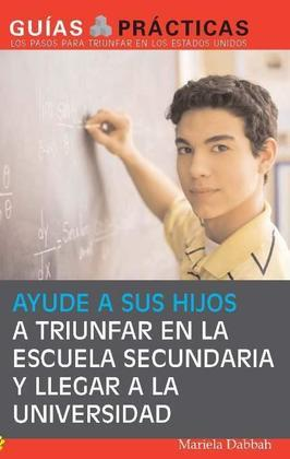 Ayude a sus hijos a triunfar en la escuela secundaria y llegar a la universidad (Help Your Children Succeed in High School and Go to College): Guía pa