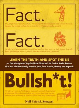 Fact. Fact. Bullsh*t!: Learn the Truth and Spot the Lie on Everything from Tequila-Made Diamonds to Tetris's Soviet Roots - Plus Tons of Other Totally