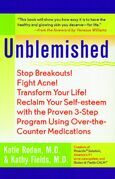 Unblemished: Stop Breakouts! Fight Acne! Transform Your Life! Reclaim Your Self-Esteem with the Proven 3-Step Program Using Over-the-Counter Medicatio