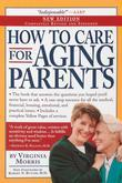 How to Care for Aging Parents, 3rd Edition: A One-Stop Resource for All the Medical, Financial, Housing, and Emotional Issues