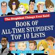 Stupidest Things Ever Said: Book of All-Time Stupidest Top 10 Lists
