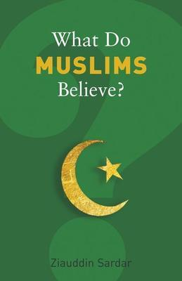 What Do Muslims Believe?