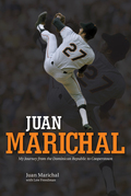 Juan Marichal: My Journey from the Dominican Republic to Cooperstown