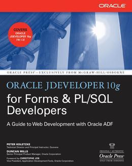 Oracle JDeveloper 10g for Forms & PL/SQL Developers : A Guide to Web Development with Oracle ADF: A Guide to Web Development with Oracle ADF