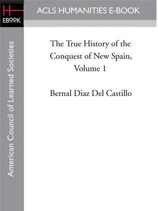 The True History of the Conquest of New Spain, Volume 1