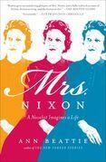 Mrs. Nixon: A Novelist Imagines a Life