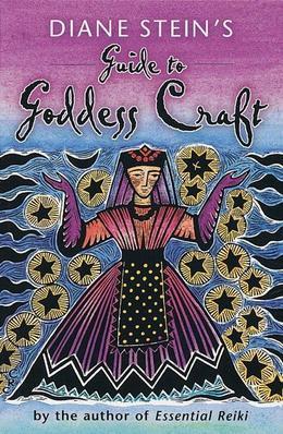 Diane Stein's Guide to Goddess Craft