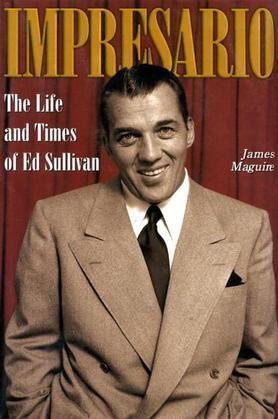 Impresario: The Life and Times of Ed Sullivan