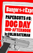 Papercuts 8: Dog Day Mid-Afternoon