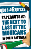 Papercuts 7: The Next to Last of the Mohicans
