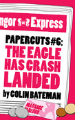 Papercuts 6: The Eagle Has Crash Landed
