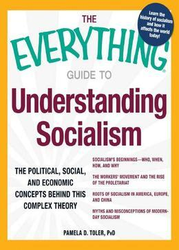 The Everything Guide to Understanding Socialism: The political, social, and economic concepts behind this complex theory
