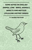 Some Notes on English Animal Lore - Birds, Animals, Insects and Reptiles (Folklore History Series)