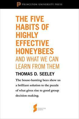 "The Five Habits of Highly Effective Honeybees (and What We Can Learn from Them): From ""Honeybee Democracy"""
