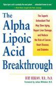 The Alpha Lipoic Acid Breakthrough: The Superb Antioxidant That May Slow Aging, Repair Liver Damage, and Reduce theRisk of Cancer, Heart Disease, and