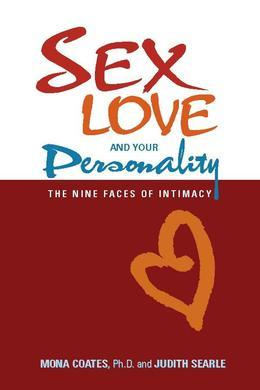 Sex, Love and Your Personality: The Nine Faces of Intimacy