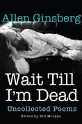 Wait Till I'm Dead: Uncollected Poems