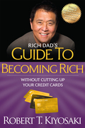 "Rich Dad's Guide to Becoming Rich Without Cutting Up Your Credit Cards: Turn ""Bad Debt"" into ""Good Debt"""