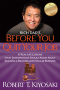 Rich Dad's Before You Quit Your Job: 10 Real-Life Lessons Every Entrepreneur Should Know About Building a Million-Dollar Business