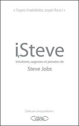 I,Steve. Intuitions, sagesses et pensées de Steve Jobs