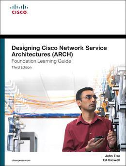 Designing Cisco Network Service Architectures (ARCH) Foundation Learning Guide: (CCDP ARCH 642-874), 3/e