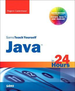 Sams Teach Yourself Java in 24 Hours (Covering Java 7 and Android), 6/e
