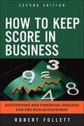 How to Keep Score in Business: Accounting and Financial Analysis for the Non-Accountant, 2/e