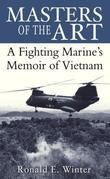 Masters of the Art: A Fighting Marine's Memoir of Vietnam