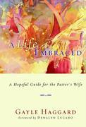A Life Embraced: A Hopeful Guide for the Pastor's Wife