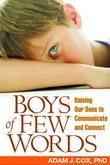 Boys of Few Words: Raising Our Sons to Communicate and Connect
