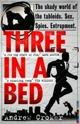 Three in a Bed: The shady world of the tabloids. Sex. Spies. Entrapment.