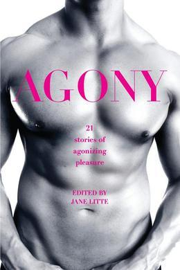 Agony/Ecstasy: Original Stories of Agonizing Pleasure/Exquisite Pain