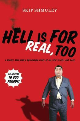 Hell Is for Real, Too: A Middle-Aged Accountant's Astounding Story of His Trip to Hell and Back