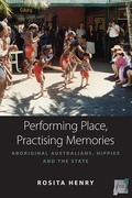 Performing Place, Practising Memories: Aboriginal Australians, Hippies and the State