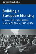 Building a European Identity: France, the United States, and the Oil Shock, 1973-74