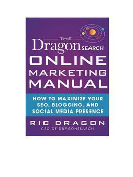 The Dragonsearch Online Marketing Manual: How to Maximize Your Seo, Blogging, and Social Media Presence: How to Maximize Your Seo, Blogging, and Socia
