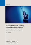 Häusliche Gewalt, Stalking und Gewaltschutzgesetz