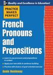 Practice Makes Perfect: French Pronouns and Prepositions: French Pronouns and Prepositions