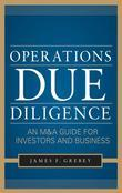 Operations Due Diligence:  An M&A Guide for Investors and Business