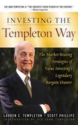 Investing the Templeton Way: The Market-Beating Strategies of Value Investing's Legendary Bargain Hunter