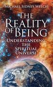 The Reality Of Being : Understanding The Spiritual Universe