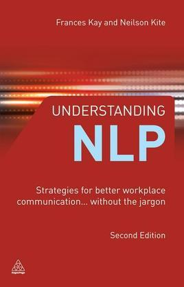 Understanding Nlp: Strategies for Better Workplace Communication.. Without the Jargon