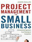 Project Management for Small Business: A Streamlined Approach from Planning to Completion