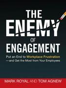 The Enemy of Engagement: Put an End to Workplace Frustration--and Get the Most from Your Employees