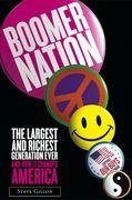 Boomer Nation: The Largest and Richest Generation Ever, and How I