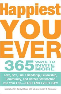 Happiest You Ever: 365 Ways to Invite More Love, Sex, Fun, Friendship, Fellowship, Community, and Career Satisfaction Into Your Life - Ea