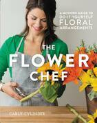 The Flower Chef: A Modern Guide to Do-It-Yourself Floral Arrangements
